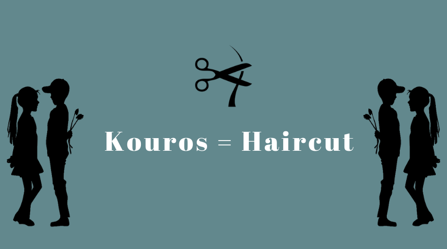 Kouros = Haircut