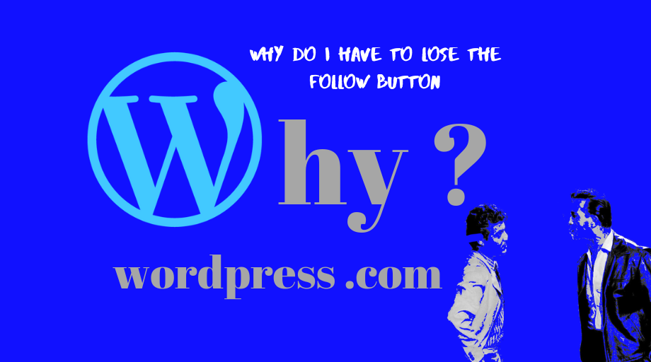 "Why do i have to lose the ""Follow Button"" ? On the Business Plan ? Wordpress ? .COM ?"