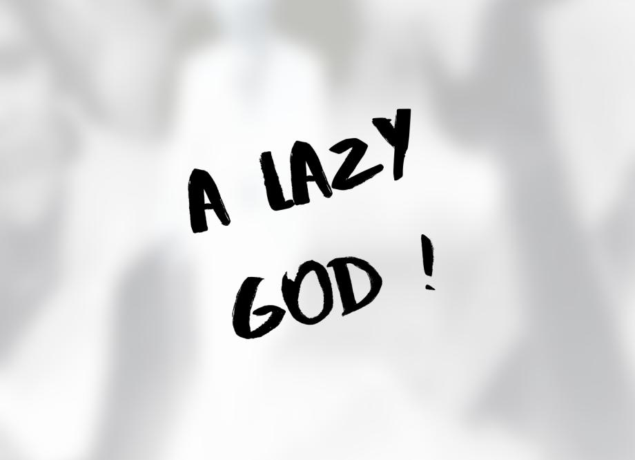 A LAZY GOD !