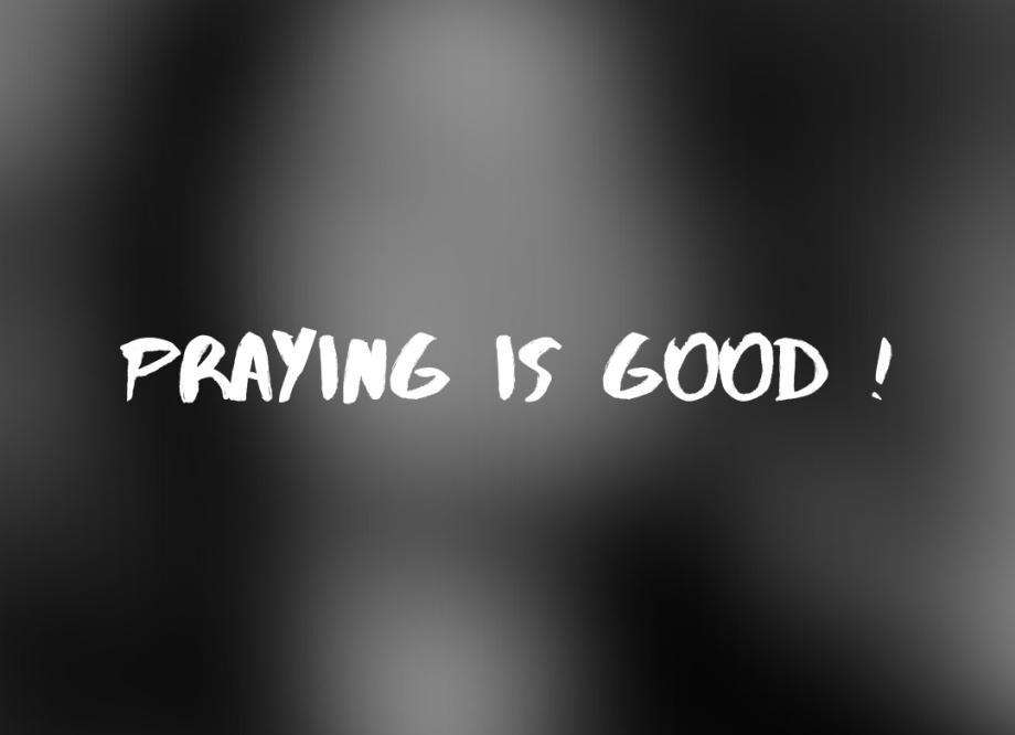 Praying is good !